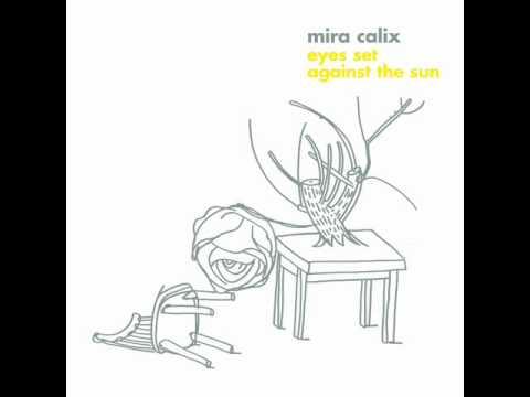 MIRA CALIX   Because To Why