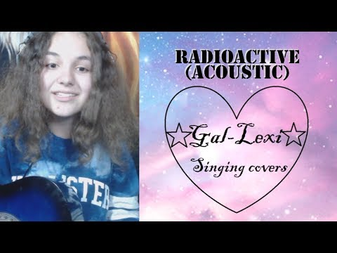 radioactive imagine dragons acoustic cover by Gal-Lexi