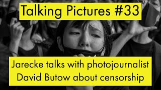 Talking Pictures #33 - Talks with photojournalist David Butow about censorship