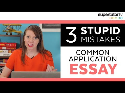 3 STUPID Essay Mistakes on the Common Application: DON'T DO THESE!!!