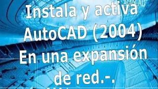 Instala y activa AutoCAD (2004) Español en una expansión de Red .-.