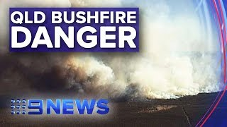 Volatile Fire Emergency Threatens Qld Homes | Nine News Australia