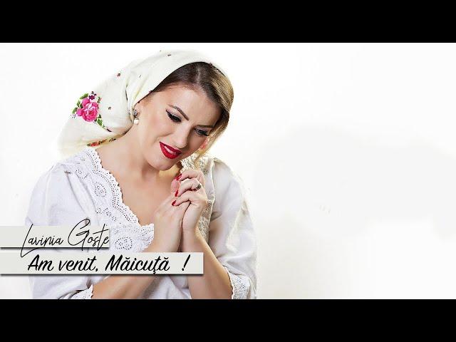 Lavinia Goste - Am venit, Maicuta!