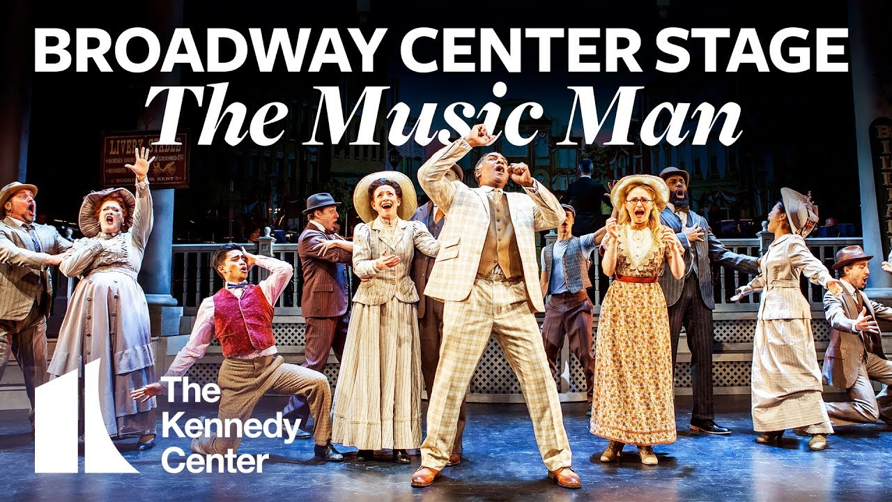 Broadway Center Stage The Music Man The Kennedy Center Youtube