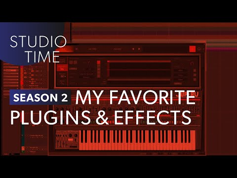 My Favorite Plugins and Effects - Studio Time: S2E18