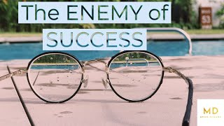 What is the enemy of success?