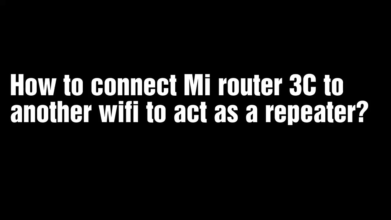 Connect Mi router 3C to another wifi