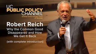 Robert Reich: Why the Common Good Disappeared and How We Get It Back with complete introduction