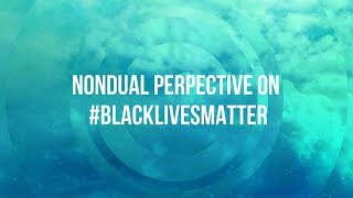 Nondual Perspective on #blacklivesmatter