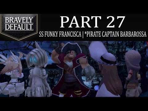 Bravely Default - Part 27: SS Funky Francisca | Ghost Ship and Pirate Captain Barbarossa! [Ch.3]