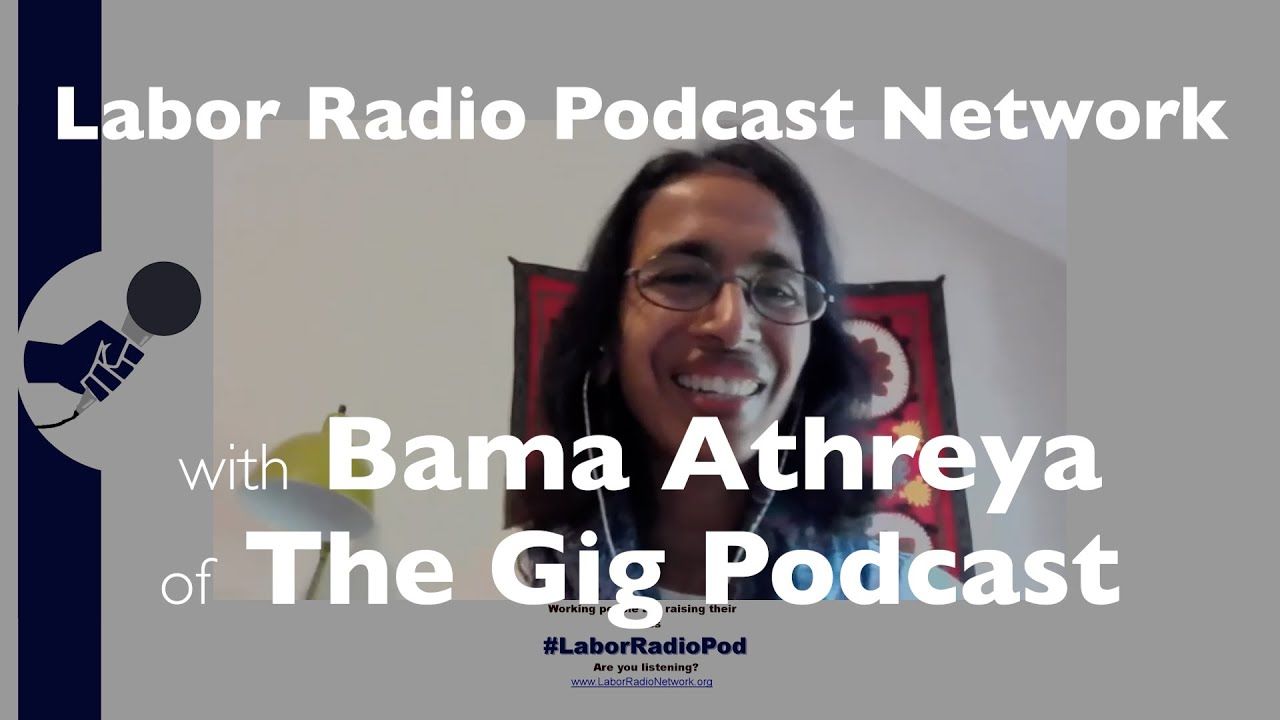 Bama Athreya host of The Gig Podcast: Labor Radio Podcast Member Spotlight Series