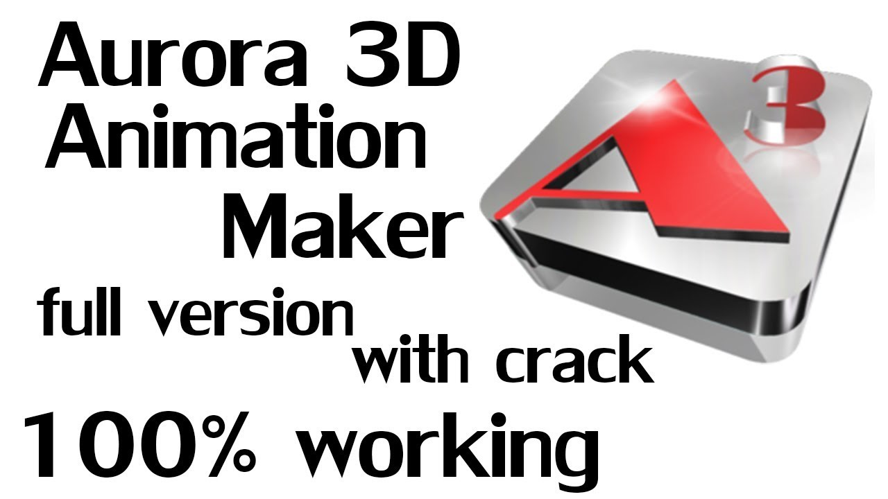 aurora 3d animation maker free download with crack