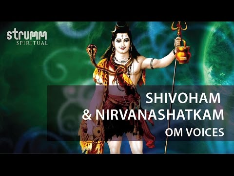 Shivoham & Nirvanashatkam(Shiv Stotra) by Om Voices