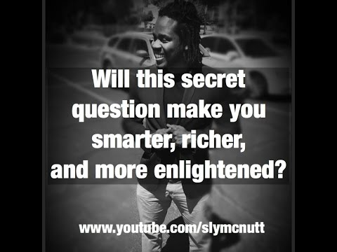 Will This Secret  Question Make You Smarter, Richer, and more Enlightened?