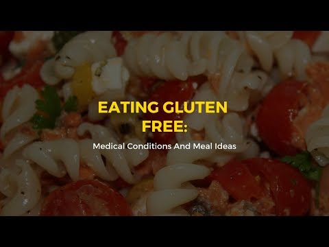 Eating Gluten Free: Medical Conditions And Meal Ideas