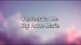 Perfect to Me - Anne-Marie (Lyrics)