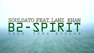 Souldato ft. Lanz Khan - B2-Spirit (Beat e cuts by Isma Killah) Official video