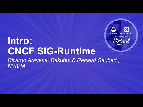 Intro: CNCF SIG-Runtime - Ricardo Aravena, Rakuten & Renaud Gaubert , NVIDIA
