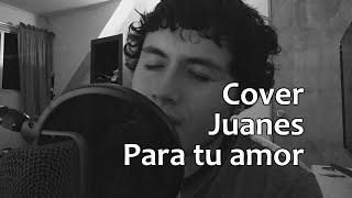 Para tu amor - Juanes Cover