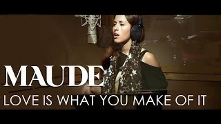 Watch Maude Love Is What You Make Of It video