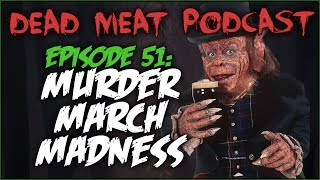 Murder March Madness (Dead Meat Podcast #51)