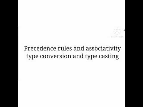 precedence rules and associativity type conversion and type casting