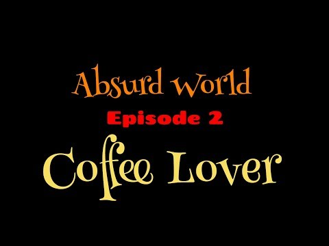 Absurd World Episode 2 - Coffee Lover (Rough Animator)