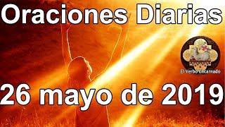 Oraciones diarias con amor Domingo 26 Mayo 2019 Evangelio de hoy Oraciones milagrosas