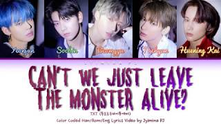 TXT (투모로우바이투게더) - 'Can't We Just Leave The Monster Alive? (그냥 괴물을 살려두면 안 되는 걸까)' Color Coded Lyrics