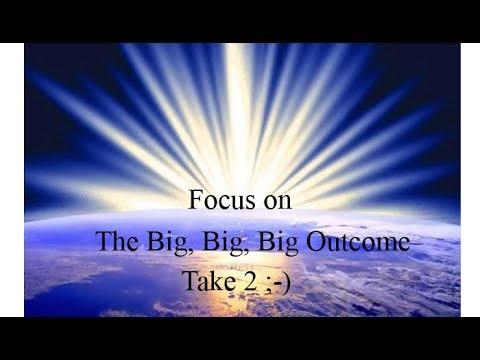 Focusing on The Big Big Big Outcome