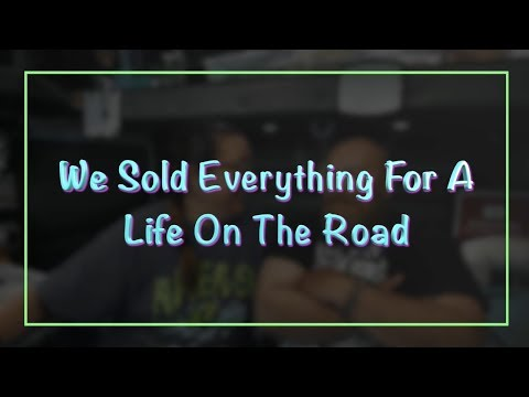 WE SOLD EVERYTHING FOR A LIFE ON THE ROAD
