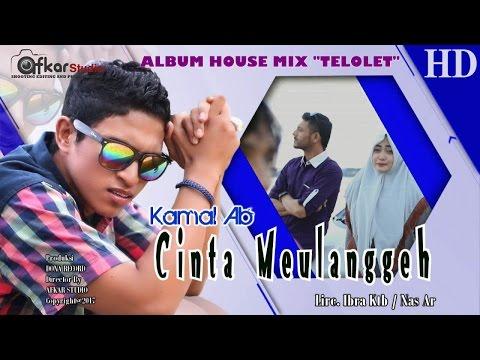 KAMAL AB - CINTA MEULANGGEH ( Album House Mix Telolet ) HD Video Quality 2017