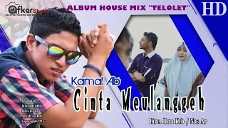KAMAL AB - CINTA MEULANGGEH ( Album House Mix Telolet ) HD Video Quality 2017