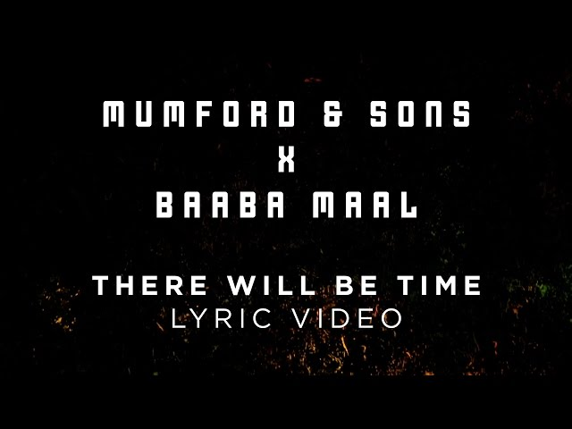 Mumford & Sons, Baaba Maal - There Will Be Time [Official Lyrics]