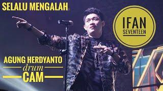 Ifan Seventeen Selalu Mengalah Drum Cam By Agung Herdyanto