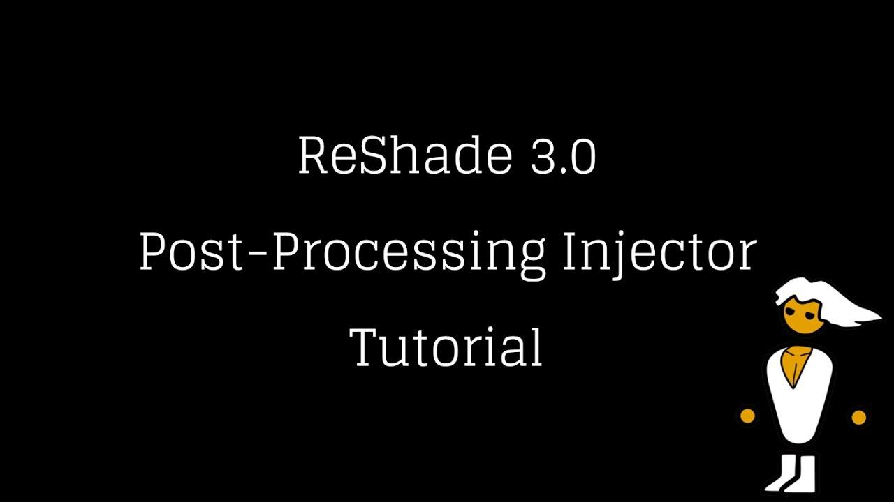 ReShade 3 0 Post-Processing Injector Tutorial by JG4_Karaya