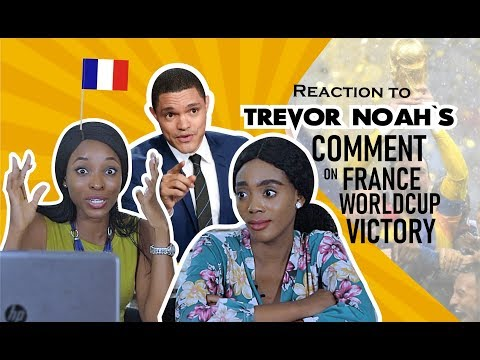 Reaction To Trevor Noah's Comment On France World Cup Victory Daily TrevorNoah