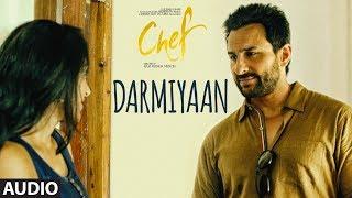 Darmiyaan Full Audio Song | Chef | Saif Ali Khan | Raghu Dixit