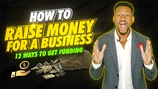 How to Raise Money for a New Business (Grants, Loans & More)