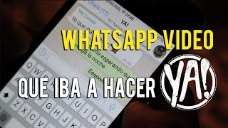 Ya! - Que iba a hacer (Whatsapp video)