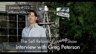 Interview With Greg Peterson - Self Reliant Living #022