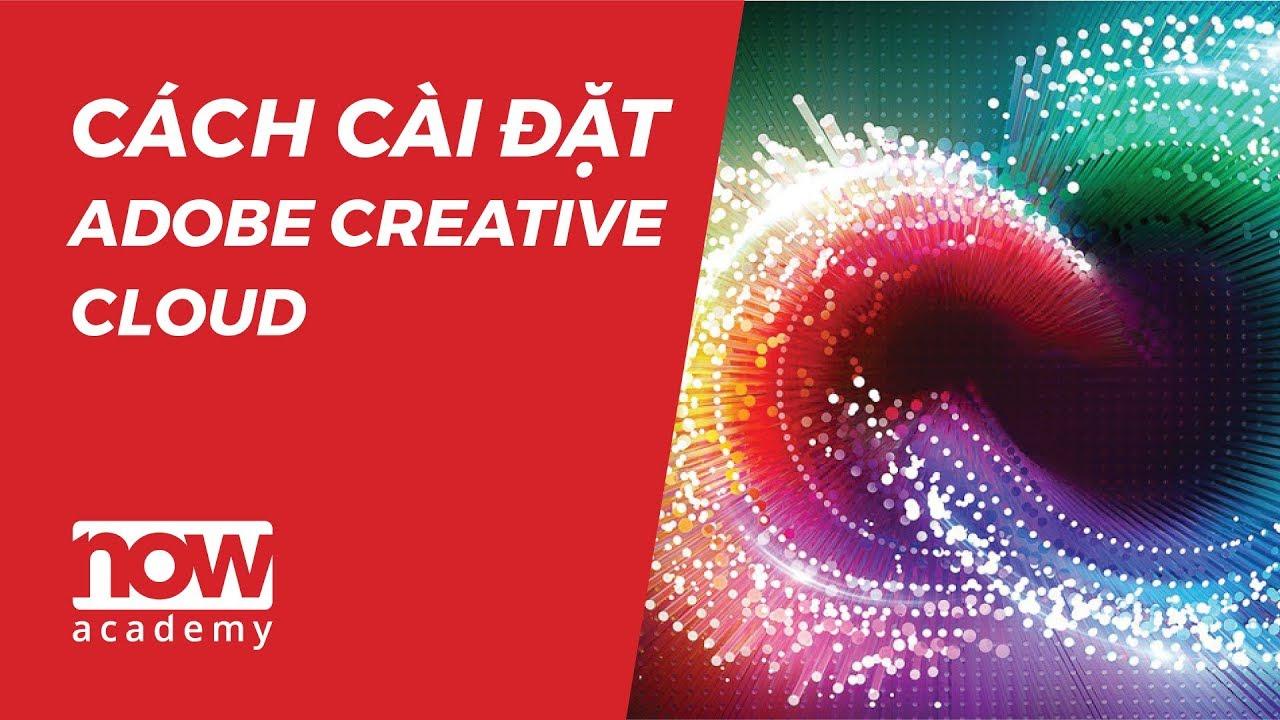 Cách cài đặt bộ Adobe Creative Cloud – Now Academy