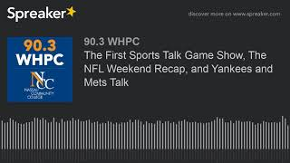 The First Sports Talk Game Show, The NFL Weekend Recap, and Yankees and Mets Talk (part 2 of 4)