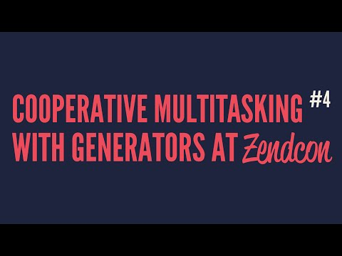 Cooperative Multitasking With Generators at Zendcon (Part 4)