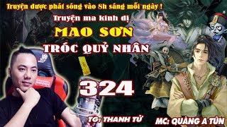 Mao Sơn Tróc Quỷ Nhân [ Tập 324 ] Vương Giả Trở Về - Truyện ma pháp sư - Quàng A Tũn