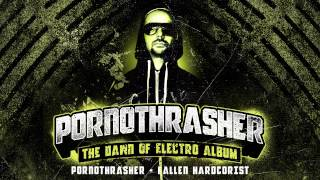 Pornothrasher - FALLEN HARDCORIST [THE DAWN OF ELECTRO ALBUM]