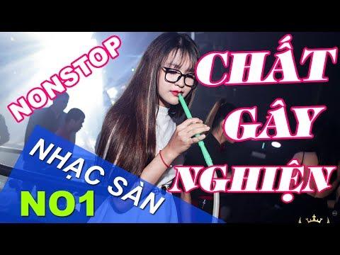 Nonstop 2018  - Nhac San Cuc Manh 2017 hay nhat - Nhạc dj nonstop Chất Gây Nghiện thumbnail