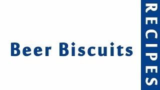 Beer Biscuits  MOST POPULAR BREAD RECIPES  RECIPES LIBRARY
