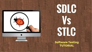 SDLC Vs STLC: Software Development Life Cycle and Software Testing Life Cycle