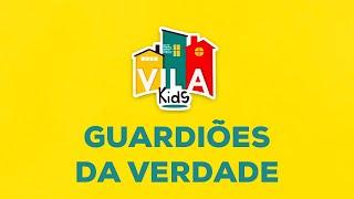 VILA KIDS | Guardiões da Verdade